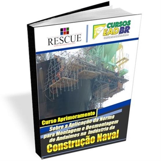 Curso de Aprimoramento sobre a Aplicação da Norma para Montagem e Desmontagem de Andaimes na Indústria da Construção Naval – NR-34 - Ref:77122